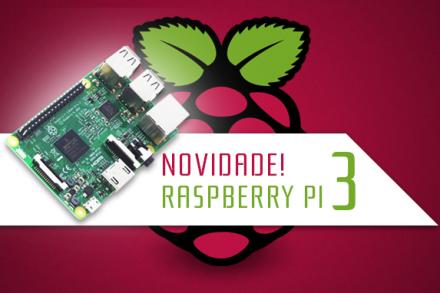 Saiu o Raspberry Pi 3!
